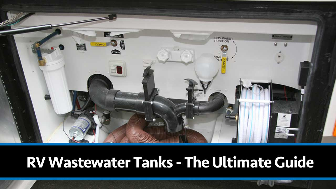 The Ultimate Guide To Your Rv S Wastewater Tanks How It All